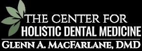 The Center For Holistic Dental Medicine – Glenn A. Macfarlane, DMD.